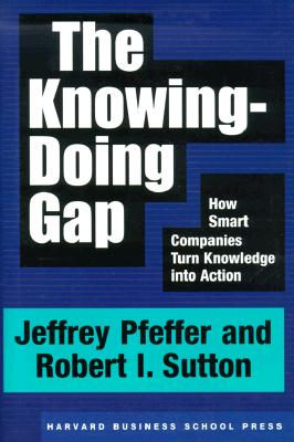 The Knowing-Doing Gap By Pfeffer, Jeffrey/ Sutton, Robert I.