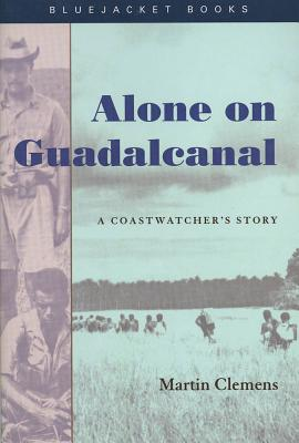Alone on Guadalcanal By Clemens, Martin